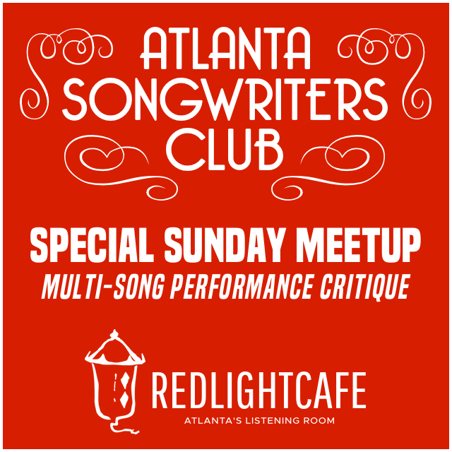 Special SUNDAY Atlanta Songwriters Club Meet Up: Multi-Song Performance Critique — March 11, 2018 — Red Light Café, Atlanta, GA