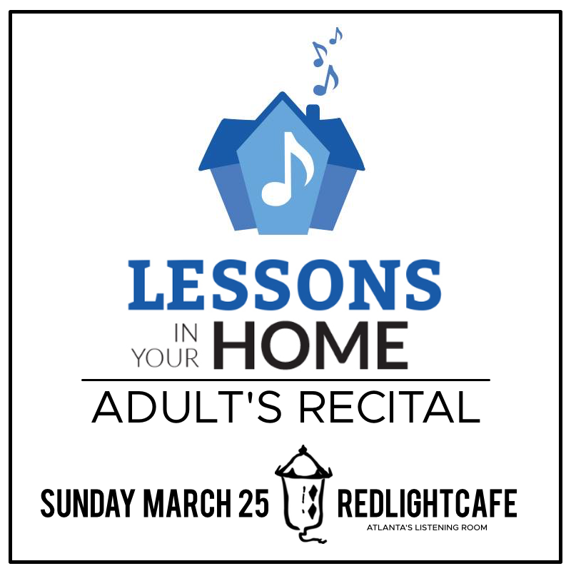 Lessons In Your Home: Adult's Recital — March 25, 2018 — Red Light Café, Atlanta, GA