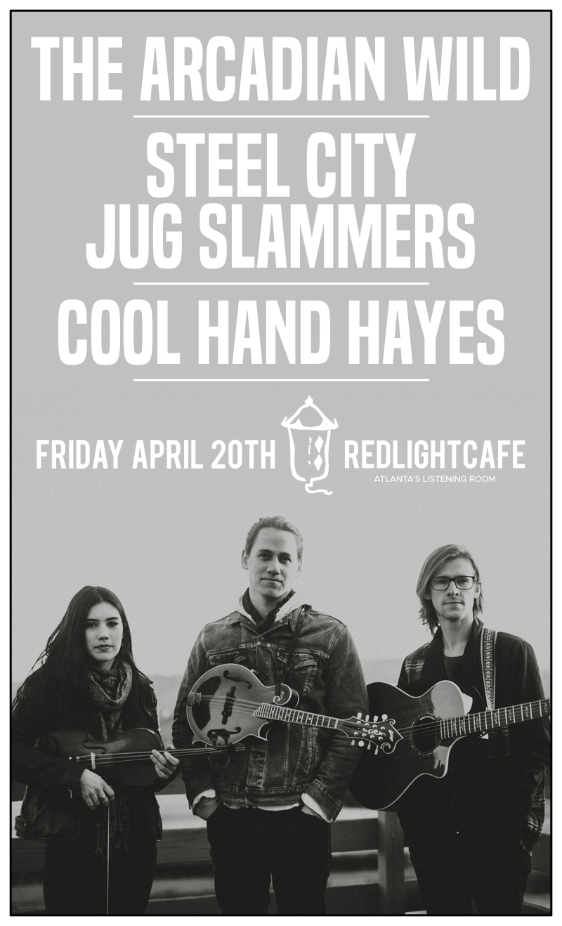 The Arcadian Wild + Steel City Jug Slammers + Cool Hand Hayes — April 20, 2018 — Red Light Café, Atlanta, GA