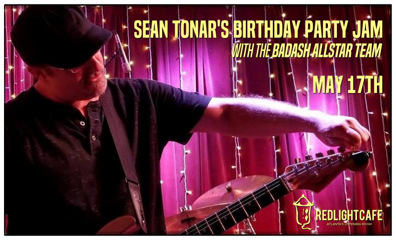 Sean Tonar's Birthday Party Jam w/ BadAsh Allstar Team — May 17, 2018 — Red Light Café, Atlanta, GA