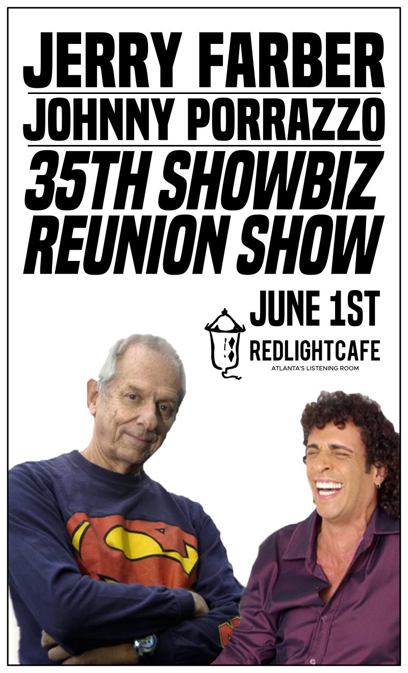 Jerry Farber + Johnny Porrazzo 35th ShowBiz Reunion Show — June 1, 2018 — Red Light Café, Atlanta, GA