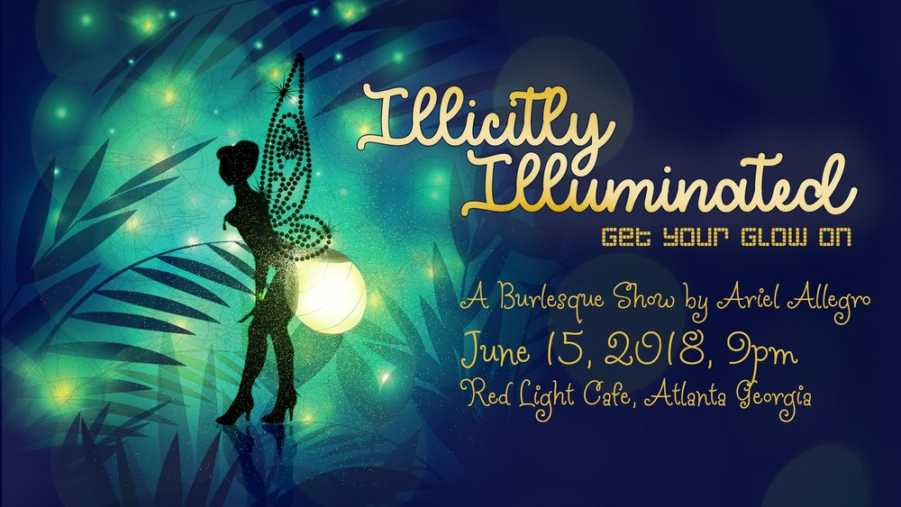 Illicitly Illuminated: A Burlesque Celebration of Light & Solstice — June 15, 2018 — Red Light Café, Atlanta, GA