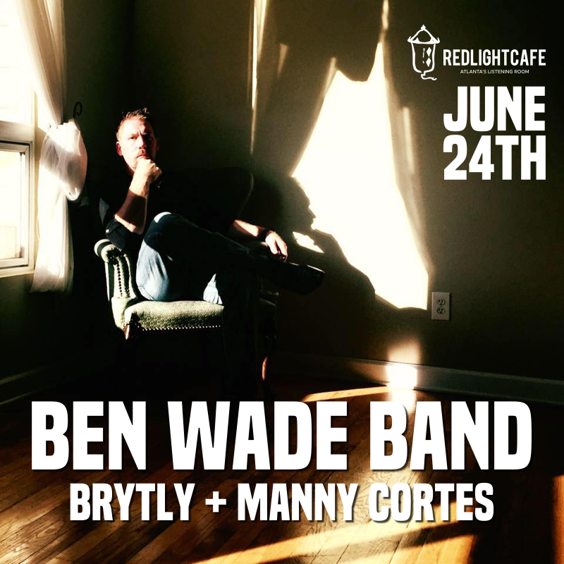 Ben Wade Band w/ BRYTLY + Manny Cortez — June 24, 2018 — Red Light Café, Atlanta, GA
