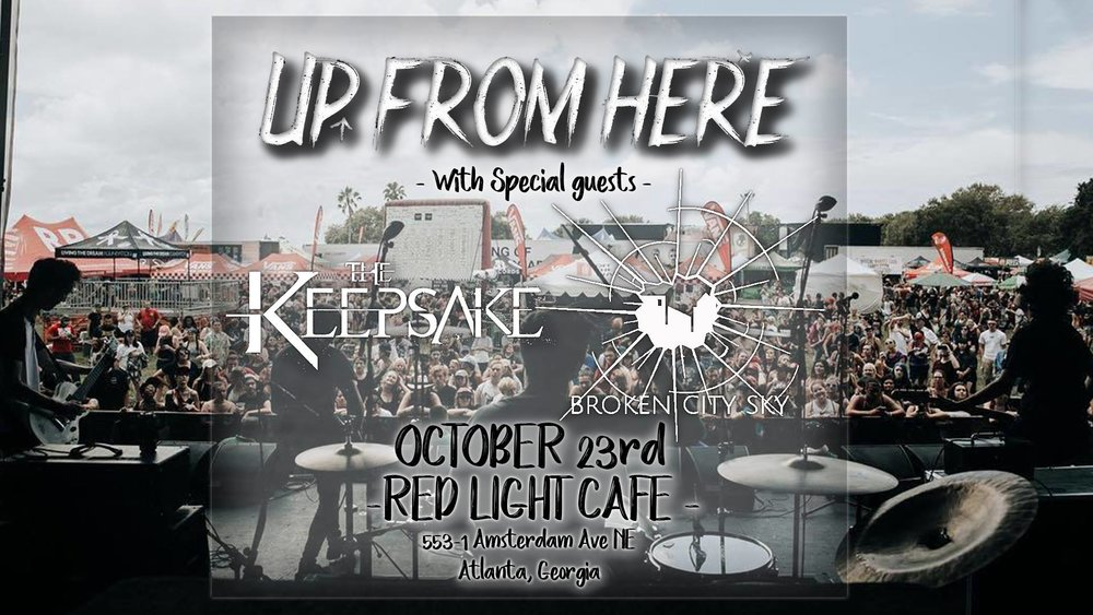 Up From Here w/ The Keepsake + Broken City Sky — October 23, 2018 — Red Light Café, Atlanta, GA