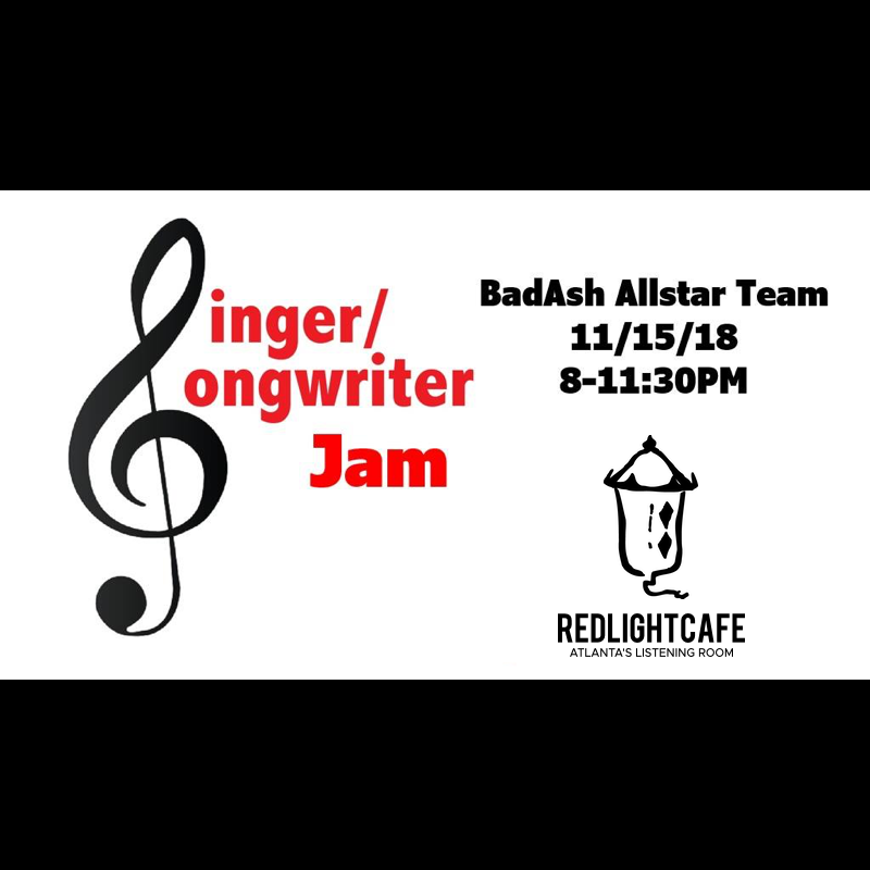 Singer / Songwriter Jam w/ BadAsh Allstar Team — November 15, 2018 — Red Light Café, Atlanta, GA