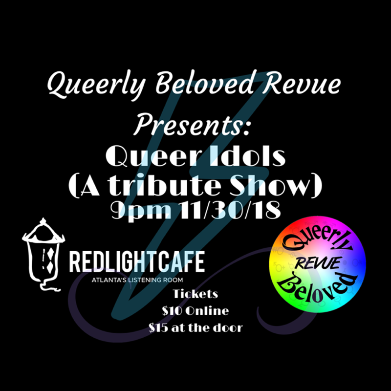 Queerly Beloved Revue presents: Queer Idols — November 30, 2018 — Red Light Café, Atlanta, GA