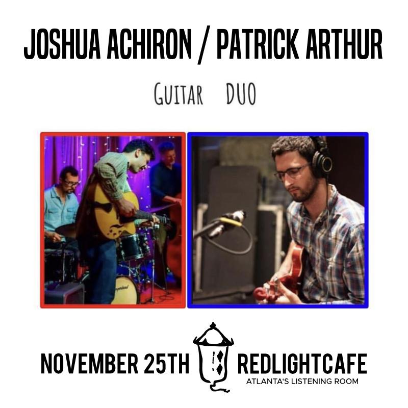 Joshua Achiron / Patrick Arthur Guitar Duo — November 25, 2018 — Red Light Café, Atlanta, GA