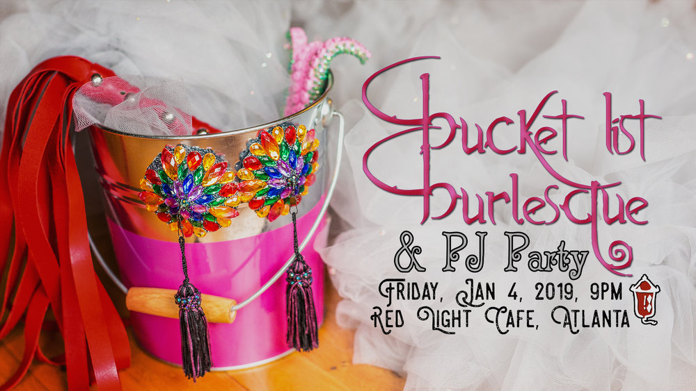 Bucket List Burlesque Show and Blanket Fort Party — January 4, 2019 — Red Light Café, Atlanta, GA