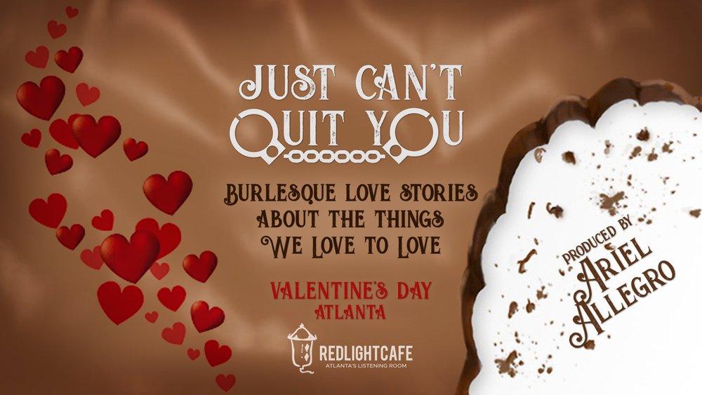 Just Can't Quit You: A Valentine Burlesque Show — February 14, 2019 — Red Light Café, Atlanta, GA