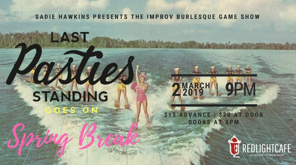 Last Pasties Standing (The Improv Burlesque Game Show) Goes on Spring Break! — March 2, 2019 — Red Light Café, Atlanta, GA