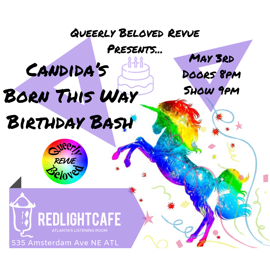 Queerly Beloved Revue presents: Candida's Born This Way Birthday Bash! — May 3, 2019 — Red Light Café, Atlanta, GA