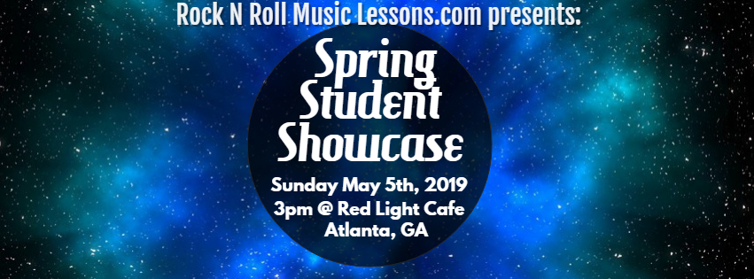 Rock N Roll Music Lessons: Music Students Spring Showcase — May 5, 2019 — Red Light Café, Atlanta, GA