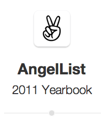AngelList Launches 2011 Yearbook: 500 Startups, 2,500 Investors & 12,500 Introductions Rip Empson, techcrunch.com Angel­List was found­ed back in 2010 as a com­mu­ni­ty for star­tups — part social net­work, part com­mu­ni­ca­tion tool — designed to con­nect first-time entre­pre­neurs with respect­ed angel investors. At the time, vet­er­an ven­ture cap­i­tal­i…