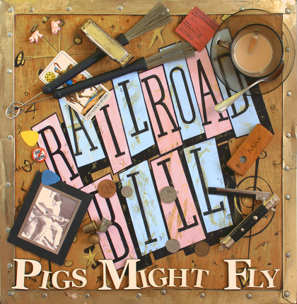 Railroad Bill - Pigs Might Fly