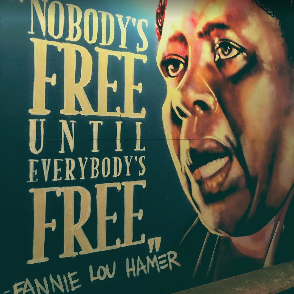 """Nobody's free until everybody's free."" - Fannie Lou Hamer"