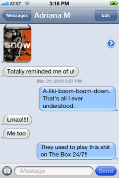 """THIS is how amazing conversations begin, people. BTW, yes, that is a screencap within a screencap, and it is of """"Informer"""" by Snow, the Canadian hip hop one-hit-wunderkind."""