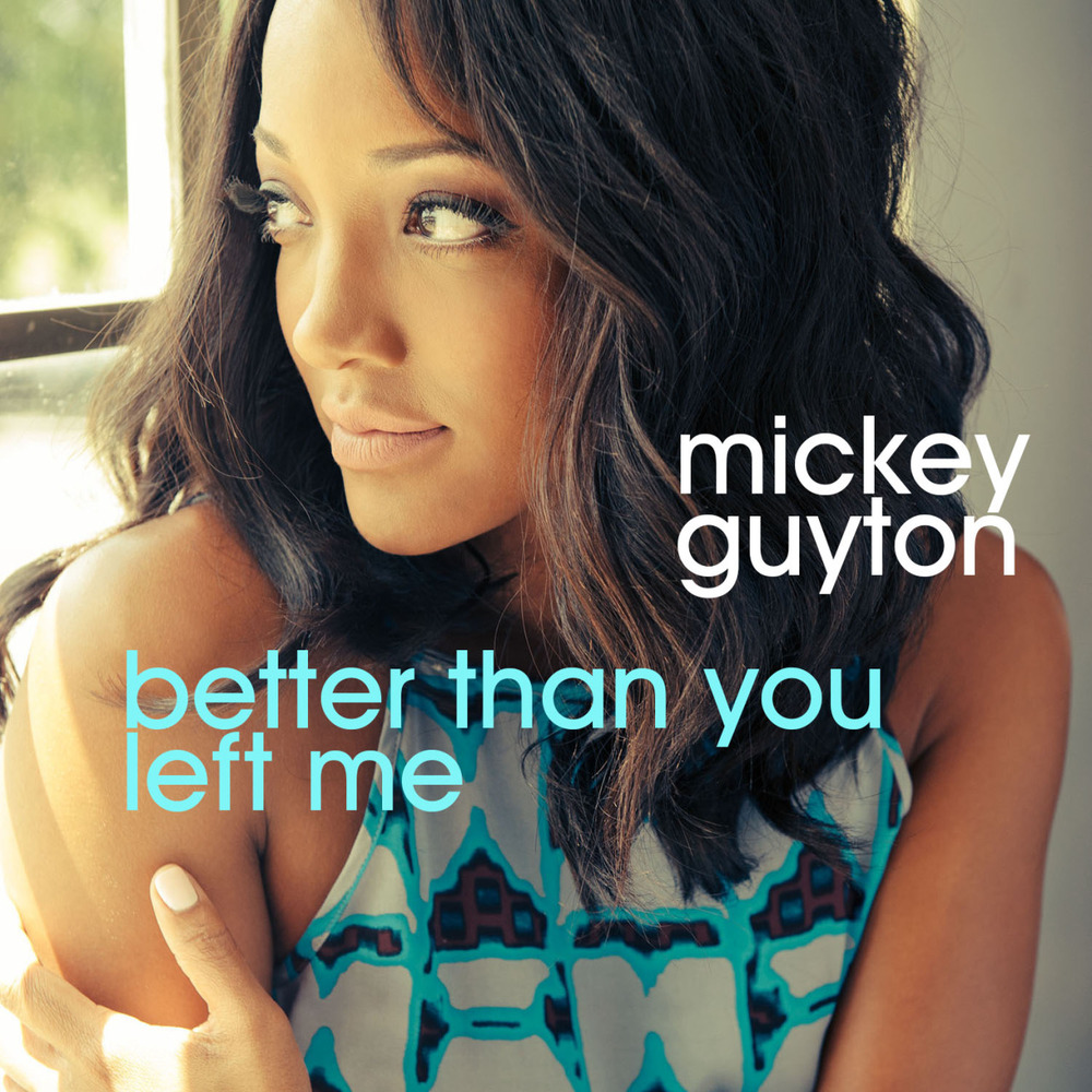 Mickey Guyton, Better Than You Left Me