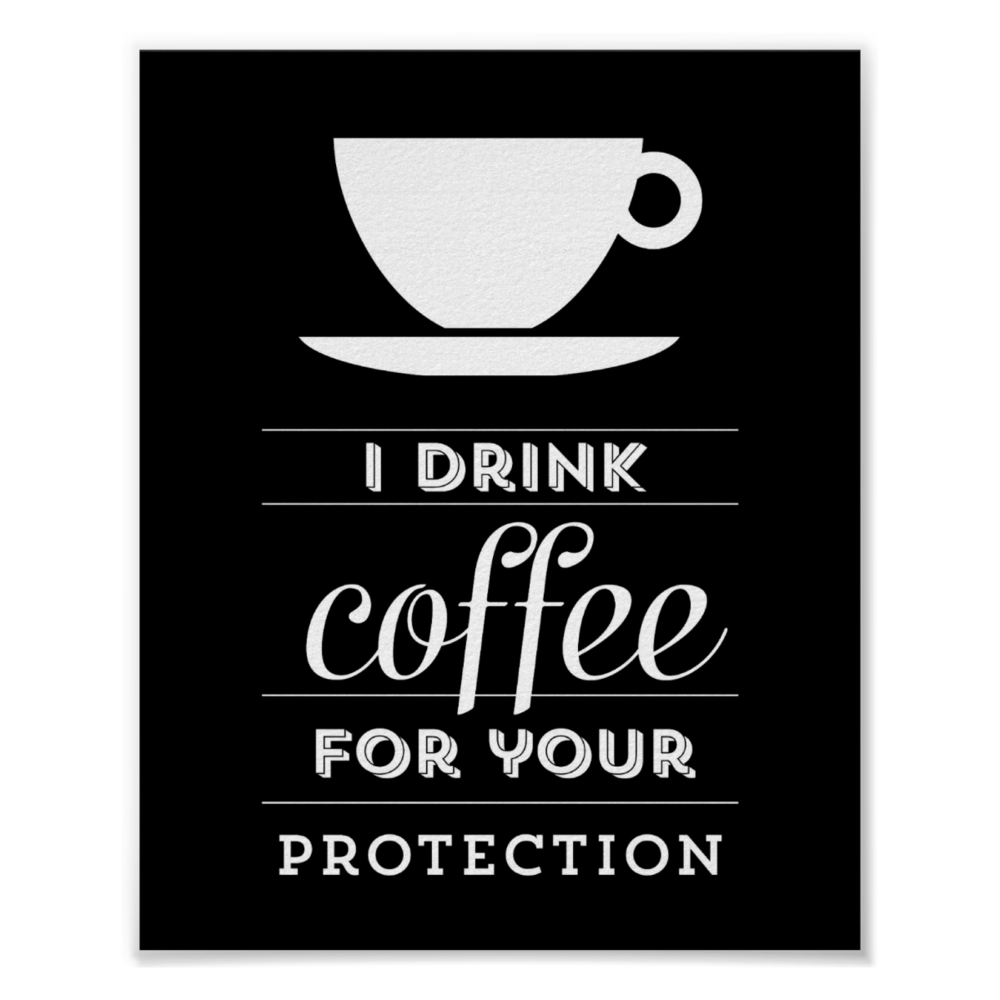 I drink coffee for your protection poster – choose your size & paper