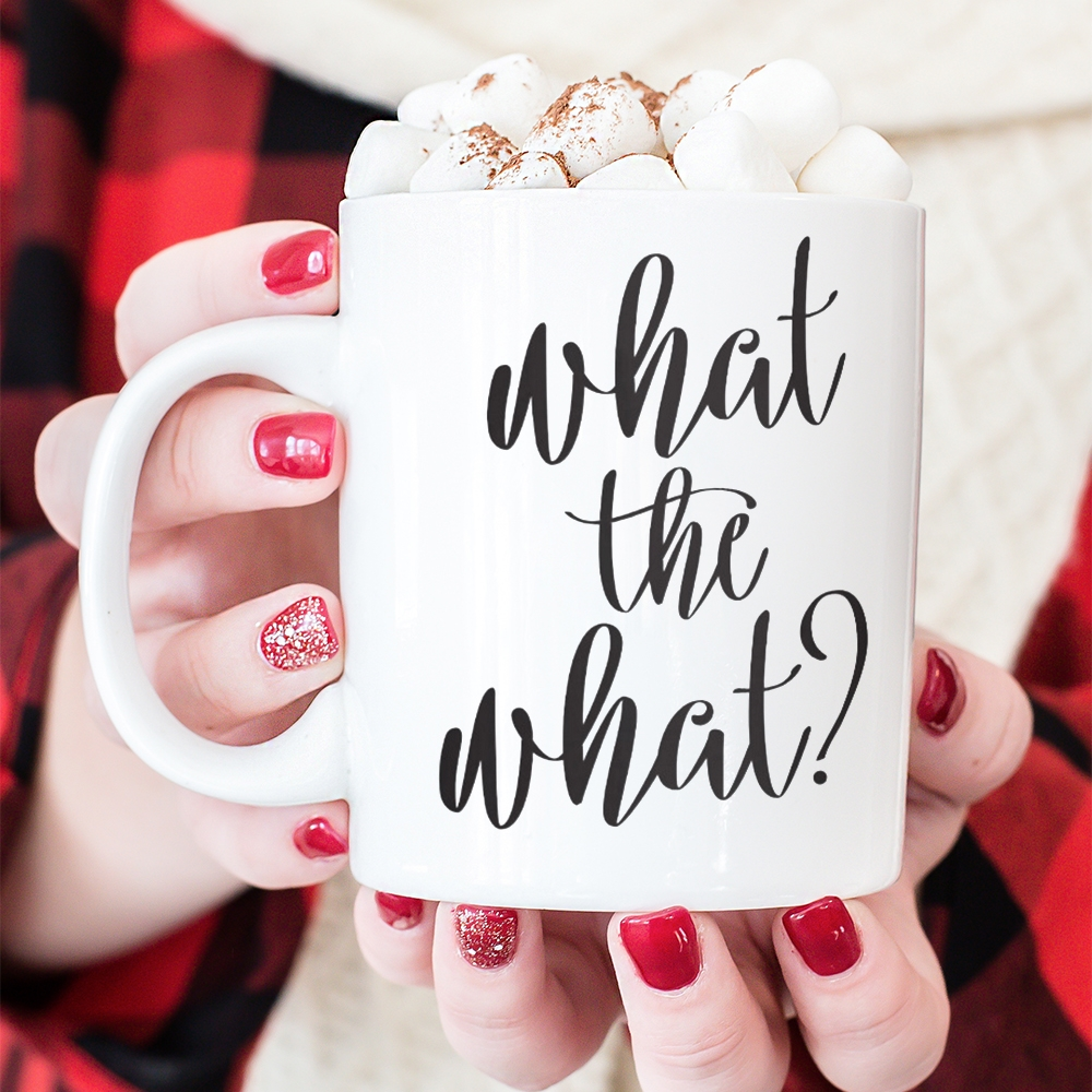 What the What? Coffee Mug Available on seven mug styles