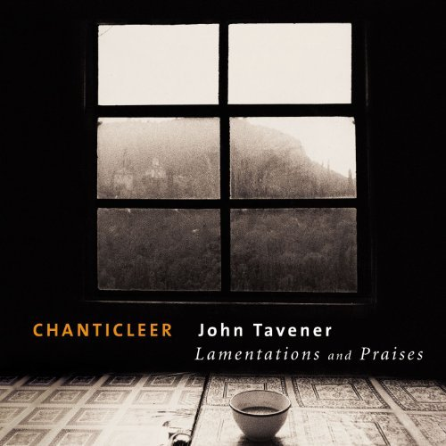 Tavener: Lamentations & Praises   Chanticleer  Warner Classics