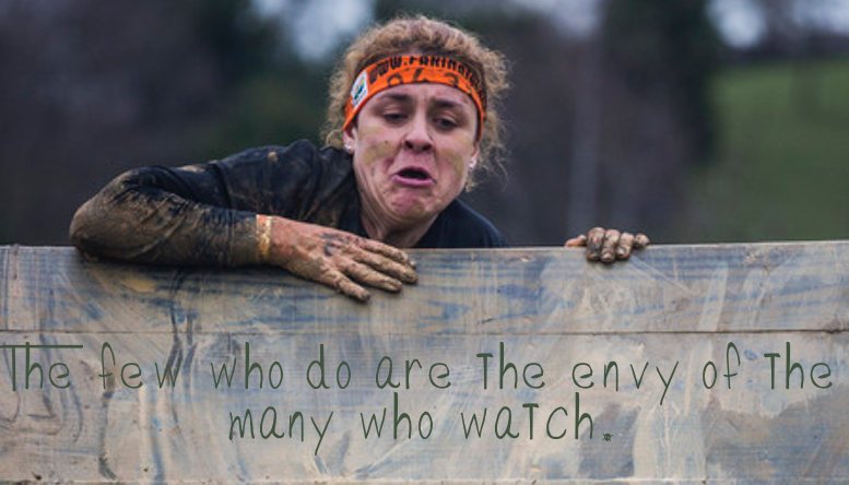 The few who do are the envy of the many who watch.