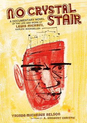 No Crystal Stair: A Documentary Novel of the Life and Work of Lewis Michaux , Harlem Bookseller
