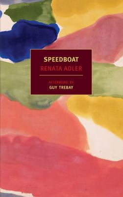 Speedboat  by Renata Adler (NYRB Classics, March 2013)