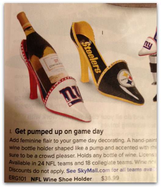 NFL WINE SHOE HOLDER - $36.99 The SkyMall marketing team are the winners here. They know that if people are dumb enough to put wine into a high heel, they can  charge them $11 more and these same idiots will probably be willing to put their wine bottles into their favorite NFL high heels! If only Napa Valley had an NFL team, the world would be perfect!