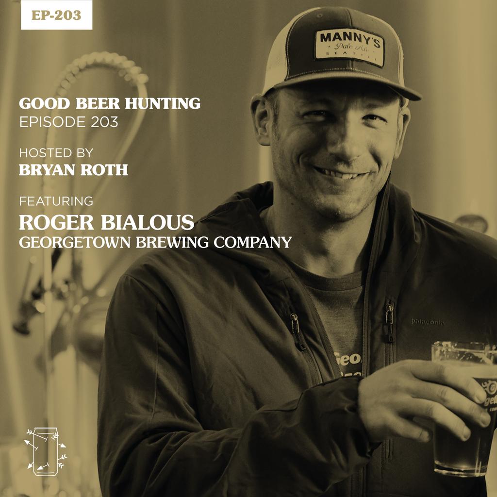 bebcd5c555867 EP-203 Roger Bialous of Georgetown Brewing Company — Good Beer Hunting