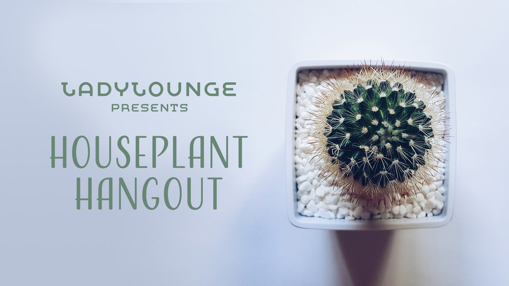 houseplant hangout.jpg