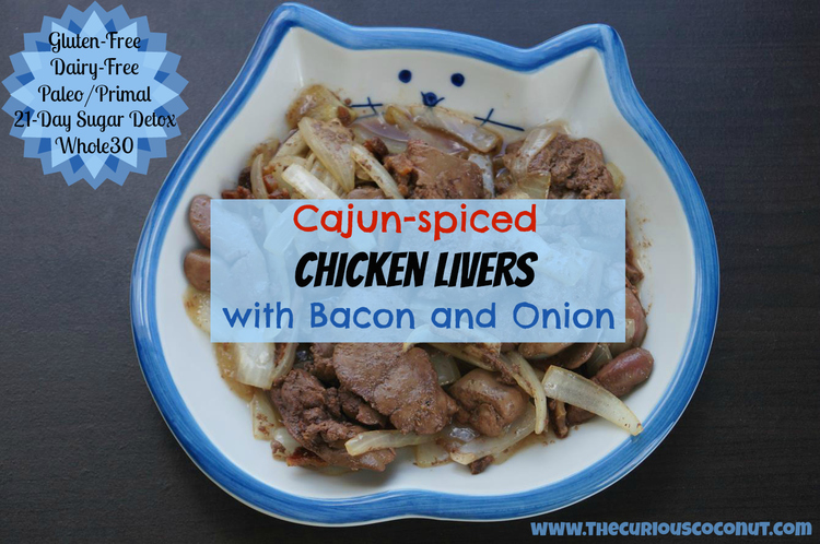 Cajun Spiced Chicken Livers With Bacon And Onion The Curious Coconut