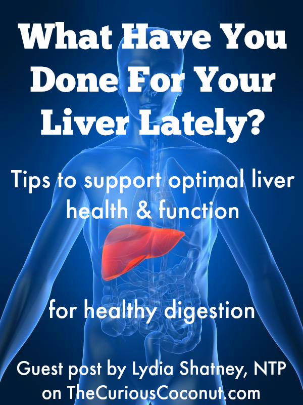 Tips to support optimal liver health & function for healthy digestion - guest post by Lydia Shatney #liverhealth #healyourgut