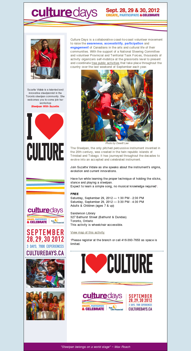 Culture Days workshop: Steelpan With Suzette    Join  Suzette as she speaks about the Steelpan's origins, evolution and  current innovations. Have fun while learning the proper technique of  holding the sticks, stance and playing a Steelpan. Expect to learn a  simple song, no musical knowledge required.  This is a FREE event for Adults and Children (7 & up)