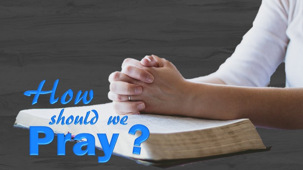 How Should We Pray 2017-06.jpg
