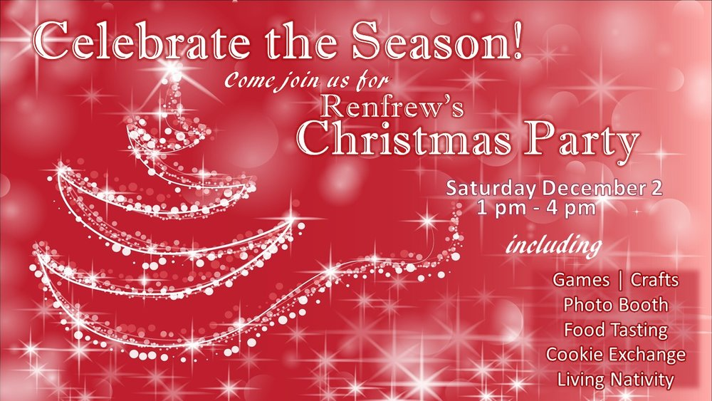 Come out for: - Renfrew's Christmas Party on Saturday December 2  1:00 - 4:00 pmVarious activities for all ages! No admission fee!