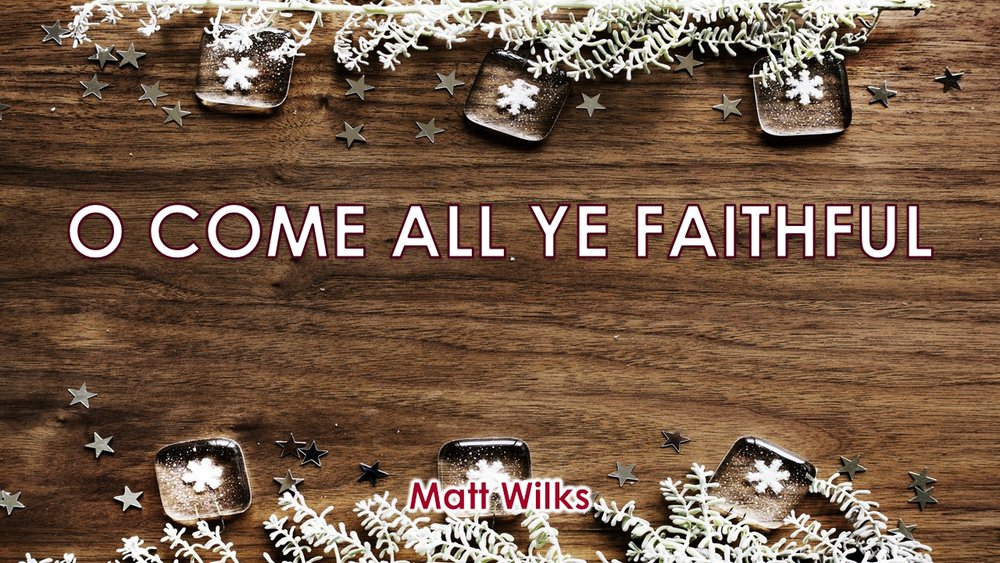Advent 2 O Come All Ye Faithful 2017-12-10.jpg