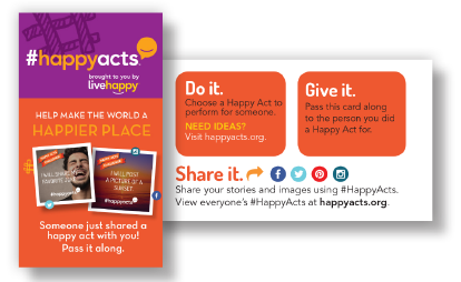 CTA cards, which were passed out at events and that people could buy that encouraged people do to a Happy Act, and then share it and spread the message.