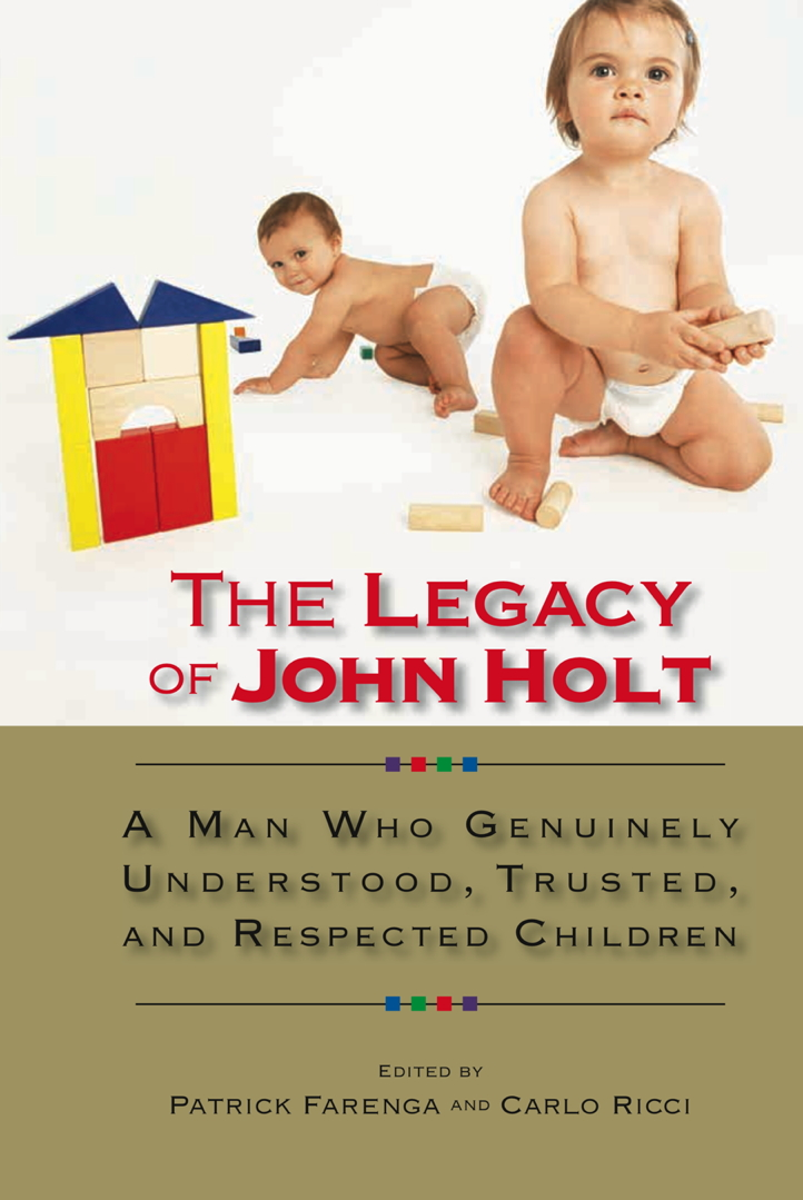 Coming in late June 2013:   The Legacy of John Holt: A Man Who Genuinely Understood, Trusted, and Respected Children