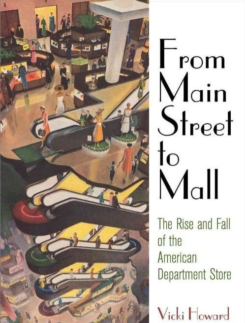 From Main Street to Mall  ( rise and fall of the US Department Store Vicki Howard Barnes