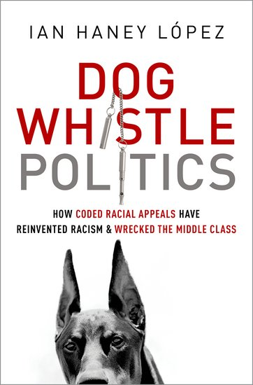 dog whistle politics ian haney lopez.jpg
