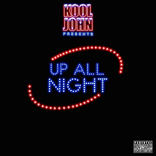 "KOOL JOHN ""UP ALL NIGHT"""