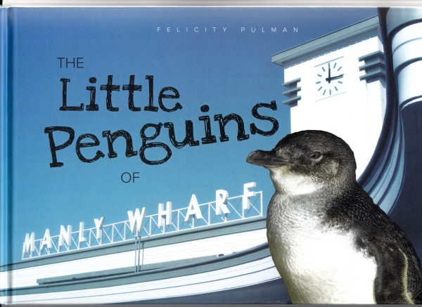 The Little Penguins of Manly Wharf    by  Felicity Pulman, with photos by David Jenkins.