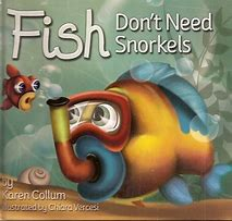 Fish Don't Need Snorkels.jpg