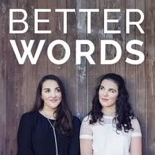 Better Words  is a podcast about books, movies, music, or anything else that takes our fancy. Started by two book bloggers who also happen to be best friends. Make yourself a cup of tea and join Caitlin and Michelle for Better Words.