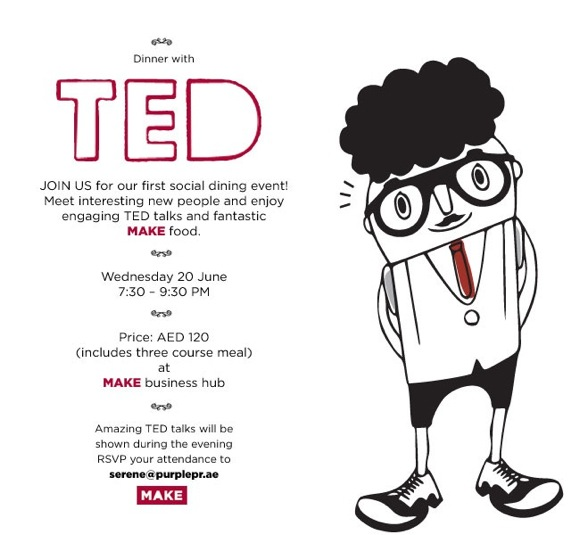 TED Dinner in Dubai! If you can, you should. They're bite sized portions of awareness.