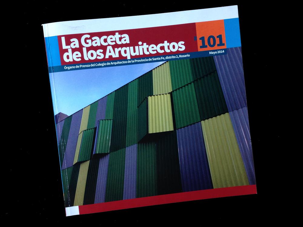 La Gaceta de los Arquitectos #101 _ Publicación Organo de Prensa del Colegio de Arquitectos de la Provincia de Santa Fe. Distrito 2, Rosario. Mayo 2014