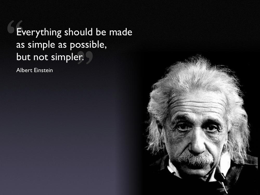 "Einstein's aphorism ""Everything should be made as simple as possible, but no simpler."""