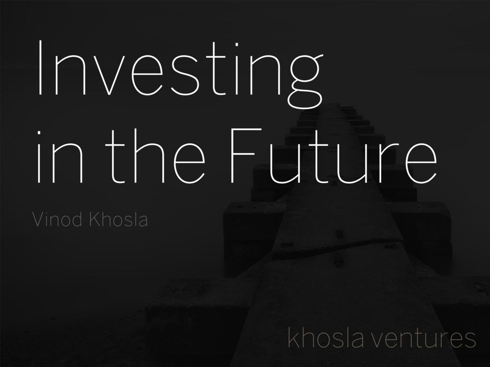Investing in the Future - Vinod Khosla - Khosla Ventures