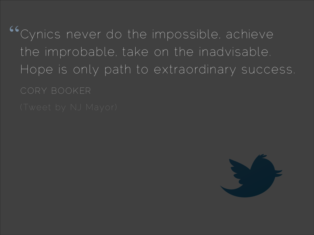 quote  Cynics never do the impossible, achieve the improbable, take on the inadvisable. Hope is only CORY BOOKER