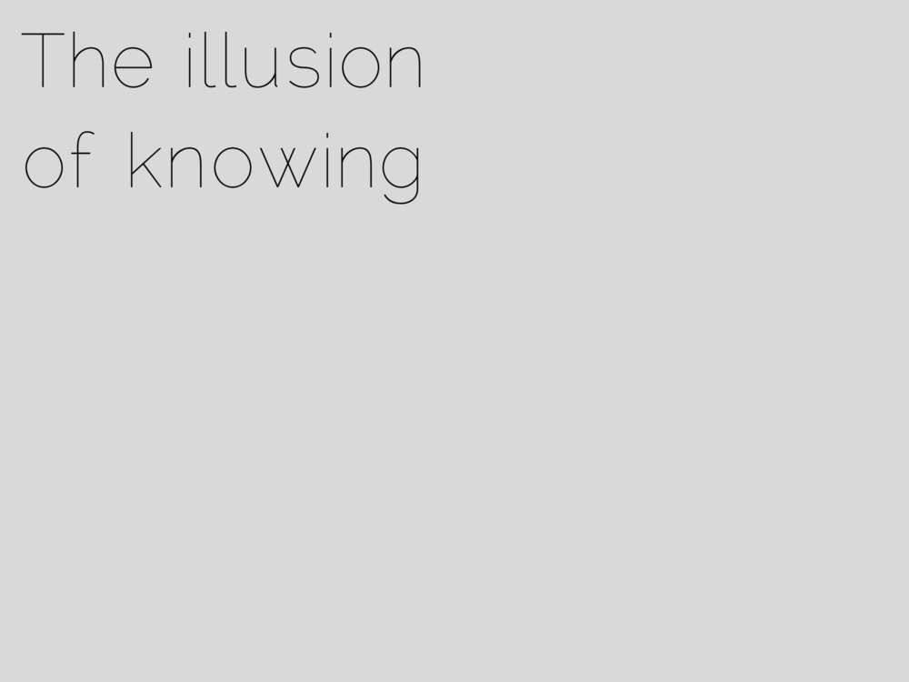 The illusion of knowing